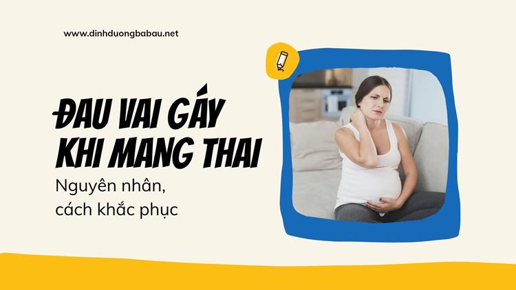 Nguyên nhân và cách hạn chế đau vai gáy khi mang thai 1